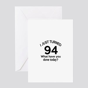 I Just Turned 94 What Have You Done Greeting Card