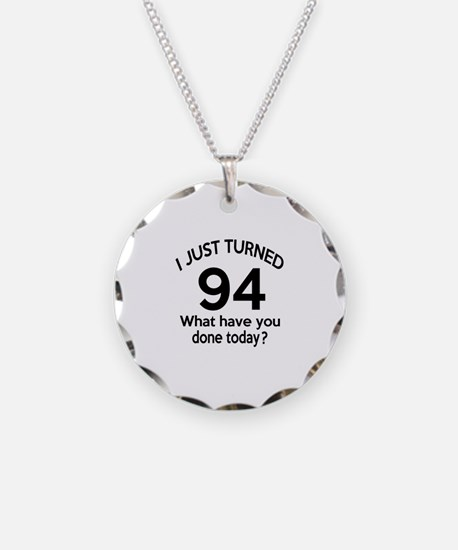 I Just Turned 94 What Have Y Necklace