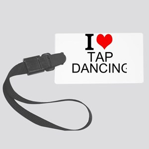 I Love Tap Dancing Luggage Tag