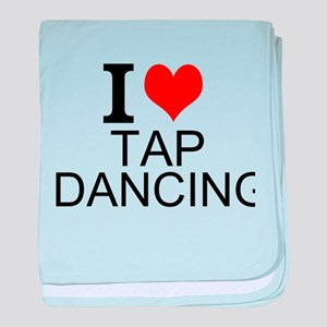 I Love Tap Dancing baby blanket
