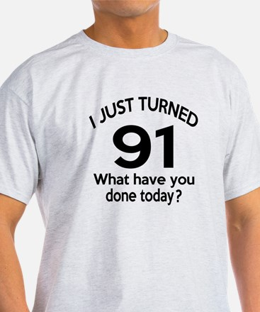 I Just Turned 91 What Have You Done T-Shirt