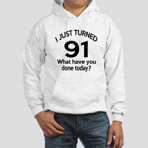 I Just Turned 91 What Have You D Hooded Sweatshirt