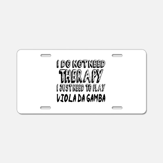 I Just Need To Play Viola d Aluminum License Plate