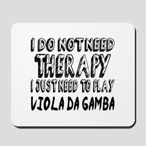 I Just Need To Play Viola da Gamba Mousepad
