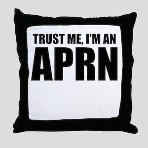 Trust Me, I'm An APRN Throw Pillow