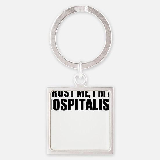 Trust Me, I'm A Hospitalist Keychains