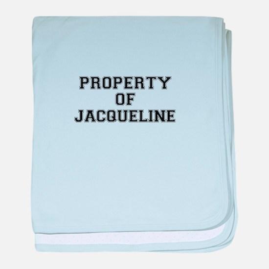 Property of JACQUELINE baby blanket