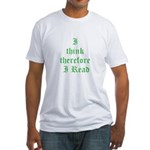 I Think Therefore I Read Fitted T-Shirt