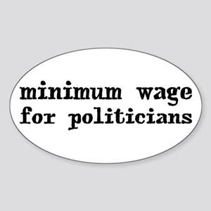 Minimum Wage for Politicans Oval Sticker