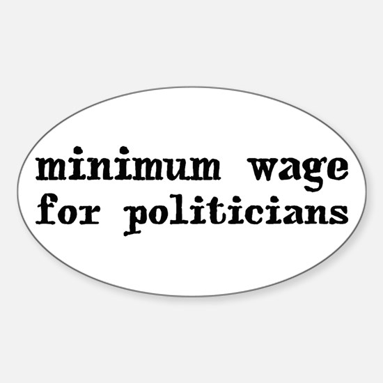 Minimum Wage for Politicans Oval Decal