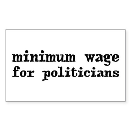 Minimum Wage for Politicans Rectangle Sticker