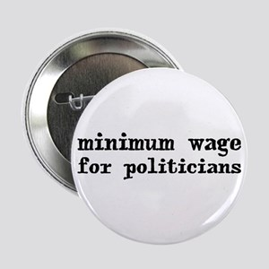 "Minimum Wage for Politicans 2.25"" Button"