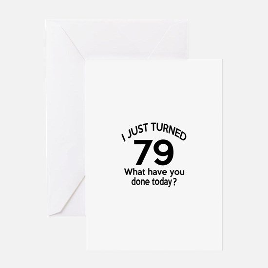 I Just Turned 79 What Have You Done Greeting Card