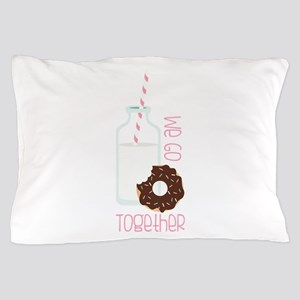 We Go Together Pillow Case
