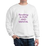 Reading Is Fun And Mental Sweatshirt