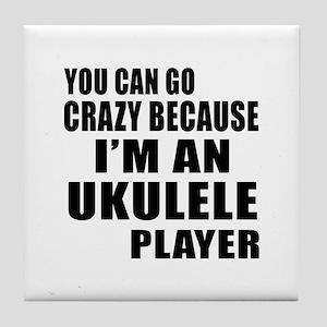 You Can Go Crazy Because I Am ukulele Tile Coaster