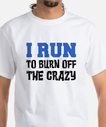 I Run To Burn Off Crazy T-Shirt