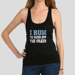 I Run To Burn Off Crazy Racerback Tank Top