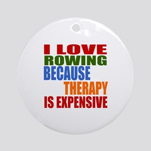 I Love Rowing Because Therapy Is Ex Round Ornament