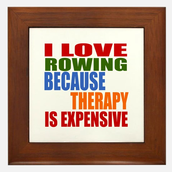 I Love Rowing Because Therapy Is Expen Framed Tile