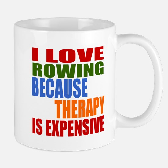 I Love Rowing Because Therapy Is Expens Mug