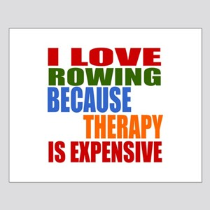 I Love Rowing Because Therapy Is Expe Small Poster