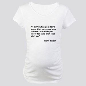 Mark Twain Quote on Trouble (Front) Maternity T-Sh