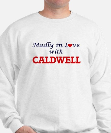 Madly in love with Caldwell Sweatshirt