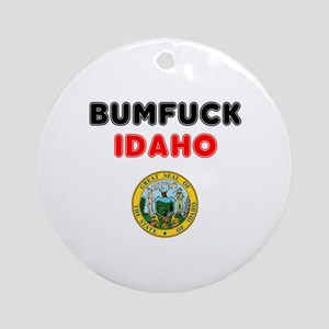BUMFUCK - IDAHO! Round Ornament