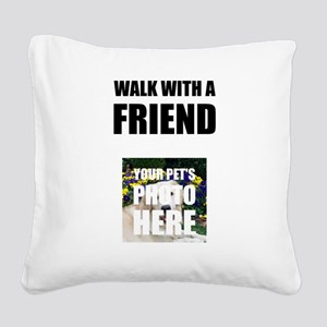 Walk With A Friend Pet Personalize It! Square Canv