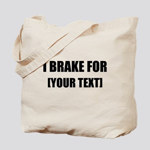 I Brake For Personalize It! Tote Bag