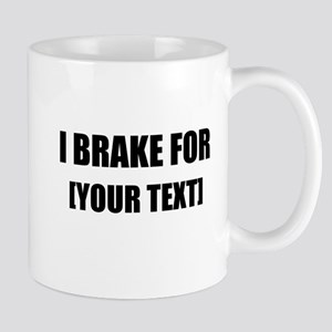 I Brake For Personalize It! Mugs
