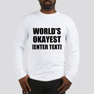 World's Okayest Personalize It! Long Sleeve T-Shir