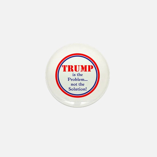 Trump, The Problem, Not The Solution Mini Button