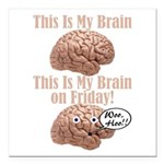 My Brain On Friday Square Car Magnet 3