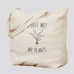 I Just Wet My Plants Tote Bag