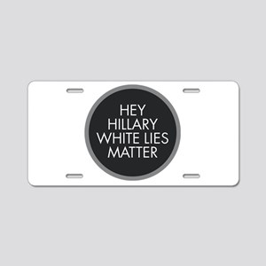 Hillary White Lies Aluminum License Plate