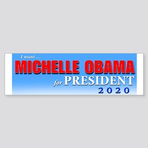 I WANT MICHELLE OBAMA FOR PRESIDENT Bumper Sticker