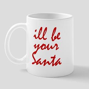 Ill be your Santa Mug