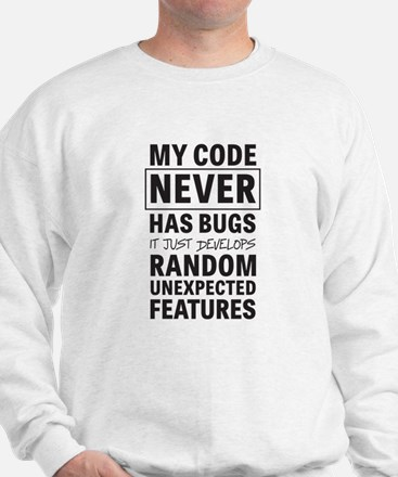 My Code Never Has Bugs Sweatshirt