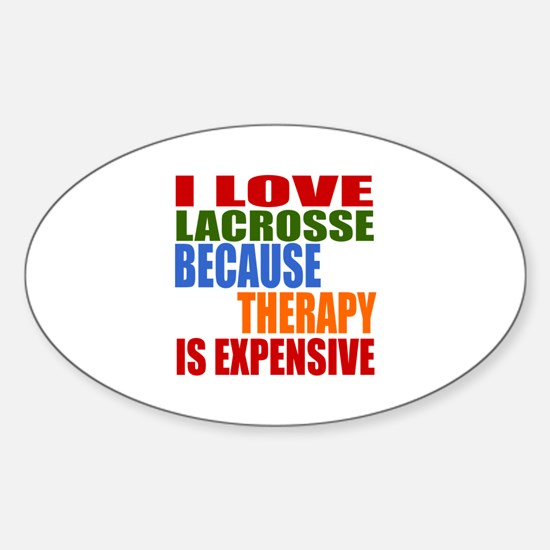 I Love Lacrosse Because Therapy Is Sticker (Oval)