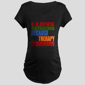 I Love Kayaking Because The Maternity Dark T-Shirt