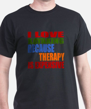 I Love Kayaking Because Therapy Is Ex T-Shirt