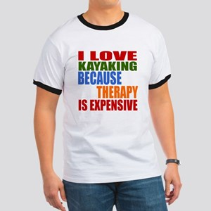 I Love Kayaking Because Therapy Is Expens Ringer T