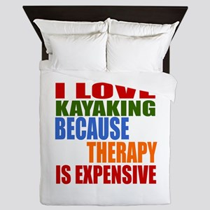 I Love Kayaking Because Therapy Is Exp Queen Duvet