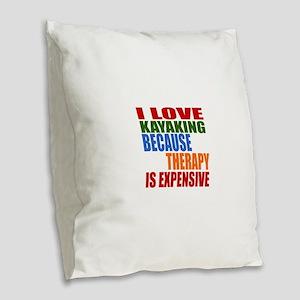 I Love Kayaking Because Therap Burlap Throw Pillow