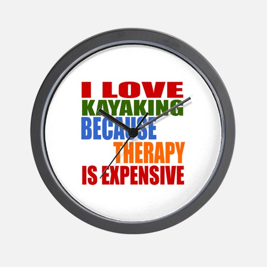 I Love Kayaking Because Therapy Is Expe Wall Clock