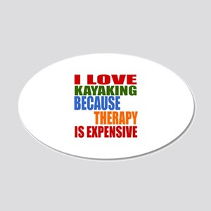 I Love Kayaking Because Ther 20x12 Oval Wall Decal