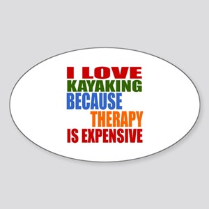 I Love Kayaking Because Therapy Is Sticker (Oval)