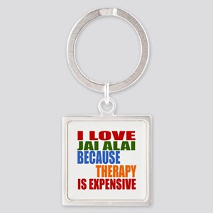 I Love Jai Alai Because Therapy Is Square Keychain